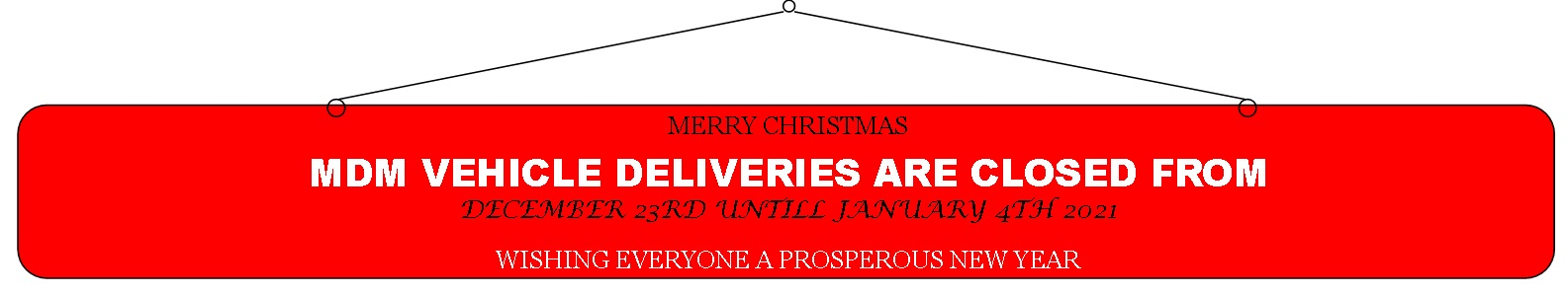 MDM Vehicle Deliveries Christmas Opening Times.